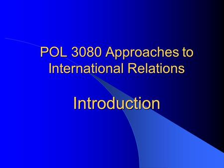 POL 3080 Approaches to International Relations Introduction.