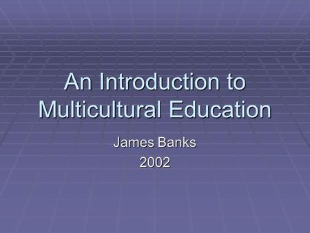 An Introduction to Multicultural Education James Banks 2002.