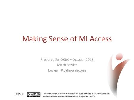 Making Sense of MI Access Prepared for DKDC – October 2013 Mitch Fowler