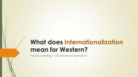 What does Internationalization mean for Western? Faculty workshop 1 (27 and 28 October 2014)
