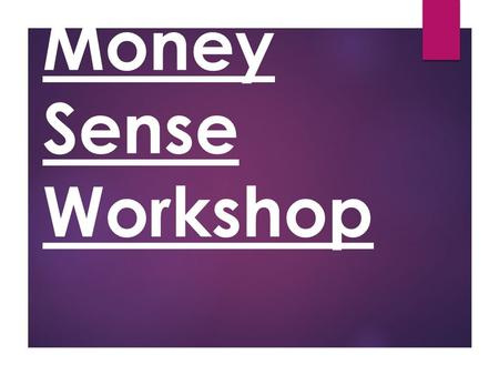 Money Sense Workshop. What is a payday loan? A pay day loan is a small amount of money lent to you with a high rate of interest with the agreement that.