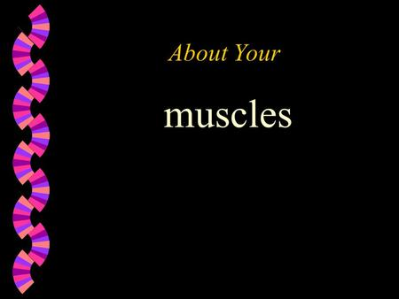 About Your muscles MUSCULAR SYSTEM TRIVIA w If you weigh 120 pounds, approximately how much of the weight is muscle?
