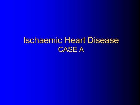 Ischaemic Heart Disease CASE A. CASE A: Mr HA, aged 60 years, was brought in to A&E complaining of chest pain, nausea and a suspected AMI.