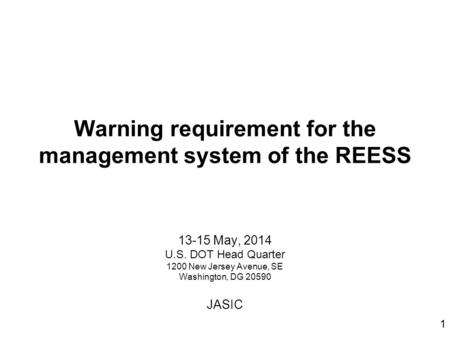 1 Warning requirement for the management system of the REESS 13-15 May, 2014 U.S. DOT Head Quarter 1200 New Jersey Avenue, SE Washington, DG 20590 JASIC.