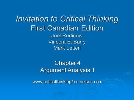 Chapter 4 Argument Analysis 1 www.criticalthinking1ce.nelson.com Invitation to Critical Thinking First Canadian Edition Joel Rudinow Vincent E. Barry Mark.