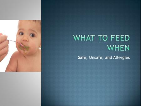 Safe, Unsafe, and Allergies.  All solid food: The AAP recommends feeding your baby only breast milk or formula for the first four to six months.