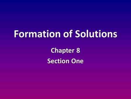 Formation of Solutions Chapter 8 Section One. Science Journal Entry Explain the difference between a solute and a solvent. Explain the difference between.
