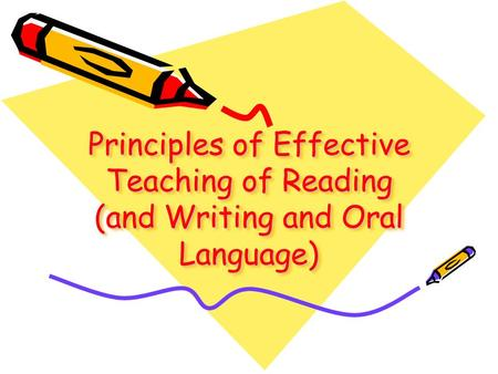 Principles of Effective Teaching of Reading (and Writing and Oral Language)