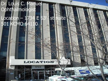 Dr. Louis C. Manuel – Ophthalmologist Location – 1734 E 63 rd st suite 501 KCMO 64110.
