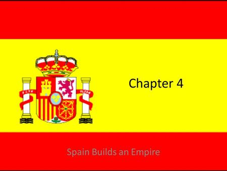 Chapter 4 Spain Builds an Empire. The Voyages of Columbus Lesson 1.