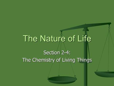 The Nature of Life Section 2-4: The Chemistry of Living Things.