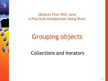 Objects First With Java A Practical Introduction Using BlueJ Grouping objects Collections and iterators 1.0.