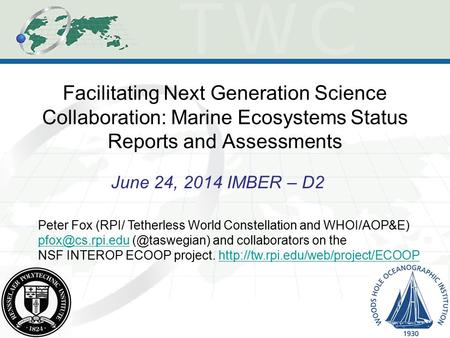 Facilitating Next Generation Science Collaboration: Marine Ecosystems Status Reports and Assessments June 24, 2014 IMBER – D2 Peter Fox (RPI/ Tetherless.