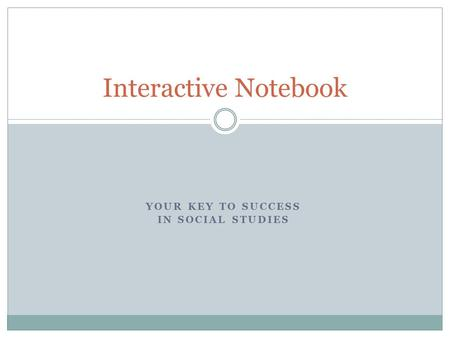 YOUR KEY TO SUCCESS IN SOCIAL STUDIES Interactive Notebook.