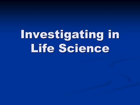 Investigating in Life Science