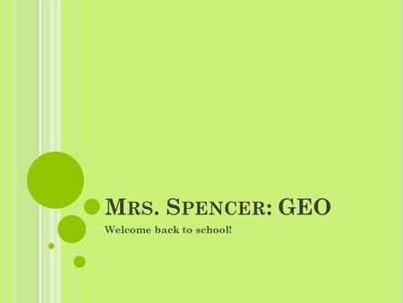 M RS. S PENCER : GEO Welcome back to school!. R EADY, SET, QUIZ! What club(s) does Mrs. Spencer sponsor? a) YEPO – Youth Empowerment Project of Ozark.