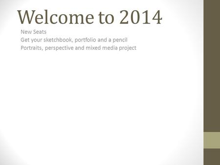 Welcome to 2014 New Seats Get your sketchbook, portfolio and a pencil Portraits, perspective and mixed media project.