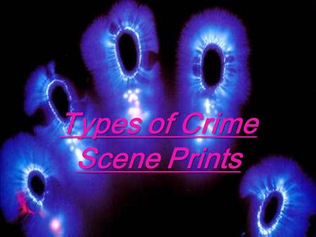 Types of Crime Scene Prints. Three Types: Patent Prints Plastic Prints Latent (Invisible) Prints.