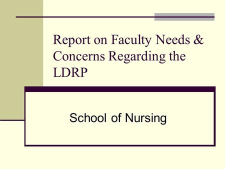 Report on Faculty Needs & Concerns Regarding the LDRP School of Nursing.