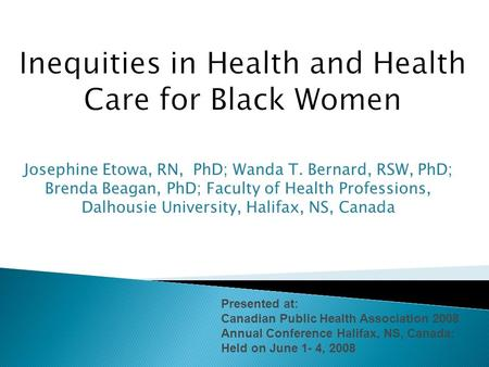 Josephine Etowa, RN, PhD; Wanda T. Bernard, RSW, PhD; Brenda Beagan, PhD; Faculty of Health Professions, Dalhousie University, Halifax, NS, Canada Presented.