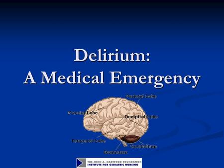 Delirium: A Medical Emergency. Linda Hassler, RN, MS, GCNS-BC Ann May Center for Nursing 732-776-2480