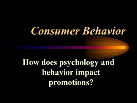 Consumer Behavior How does psychology and behavior impact promotions?