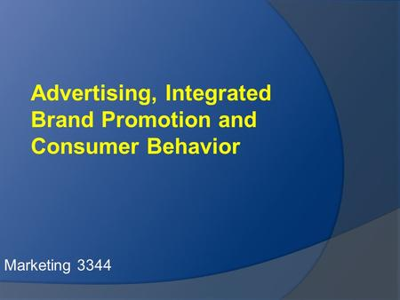 Advertising, Integrated Brand Promotion and Consumer Behavior Marketing 3344.
