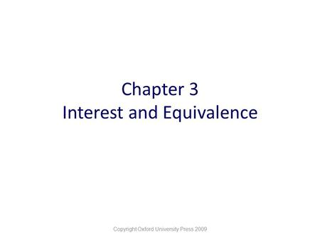 Chapter 3 Interest and Equivalence Copyright Oxford University Press 2009.