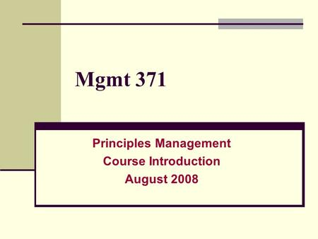 Mgmt 371 Principles Management Course Introduction August 2008.