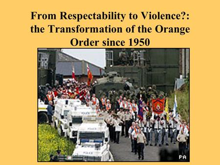 From Respectability to Violence?: the Transformation of the Orange Order since 1950.
