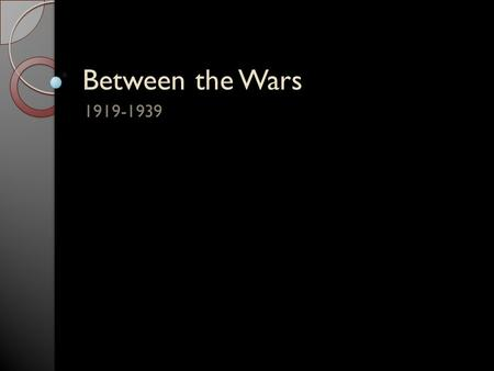 Between the Wars 1919-1939. Classwork Read pages 253- 263 Answer Key Themes and Concepts- Nationalism, Human Rights, Economic Systems, Political Systems.
