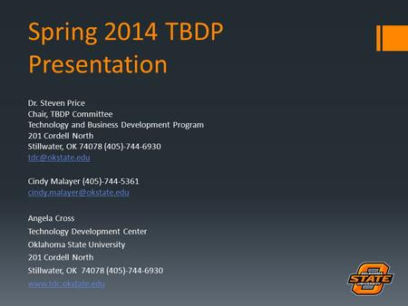 Spring 2014 TBDP Presentation Dr. Steven Price Chair, TBDP Committee Technology and Business Development Program 201 Cordell North Stillwater, OK 74078.