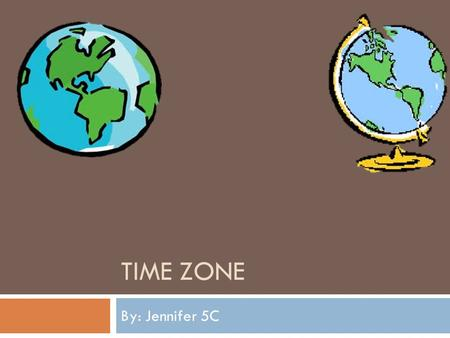 TIME ZONE By: Jennifer 5C. Surabaya – Singapore 1. Facts:  From Surabaya to Singapore is 1 hour, 54 minutes.  Singapore is 1 hour ahead of Surabaya.