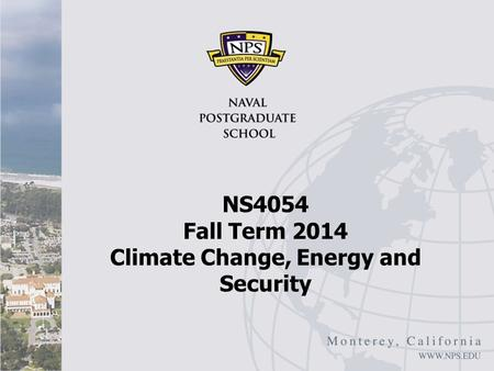 NS4054 Fall Term 2014 Climate Change, Energy and Security.