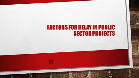 FACTORS FOR DELAY IN PUBLIC SECTOR PROJECTS. DATA COLLECTION PRIMARY VARIABLES (REASONS) FOR DELAY IN PUBLIC SECTOR PROJECTS WERE RESEARCHED UNDER GUIDANCE.