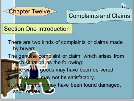 There are two kinds of complaints or claims made by buyers: The genuine complaint or claim, which arises from such situation as the following: a. The wrong.