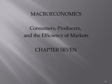 MACROECONOMICS Consumers, Producers, and the Efficiency of Markets CHAPTER SEVEN 1.