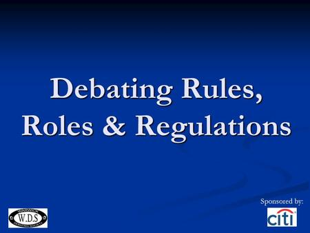 Debating Rules, Roles & Regulations Sponsored by:.