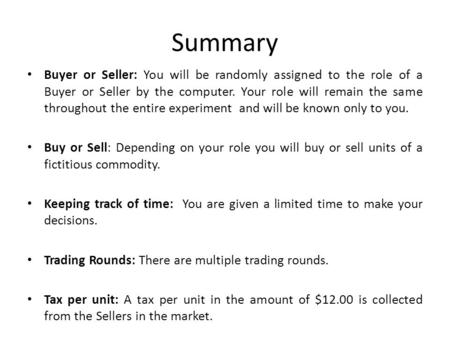 Summary Buyer or Seller: You will be randomly assigned to the role of a Buyer or Seller by the computer. Your role will remain the same throughout the.