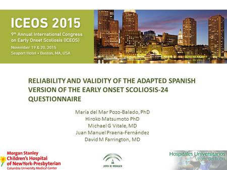 RELIABILITY AND VALIDITY OF THE ADAPTED SPANISH VERSION OF THE EARLY ONSET SCOLIOSIS-24 QUESTIONNAIRE María del Mar Pozo-Balado, PhD Hiroko Matsumoto PhD.
