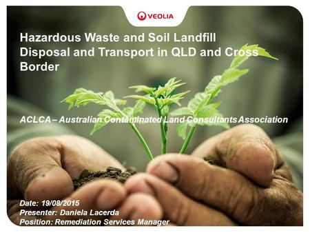Hazardous Waste and Soil Landfill Disposal and Transport in QLD and Cross Border ACLCA – Australian Contaminated Land Consultants Association Date: 19/08/2015.