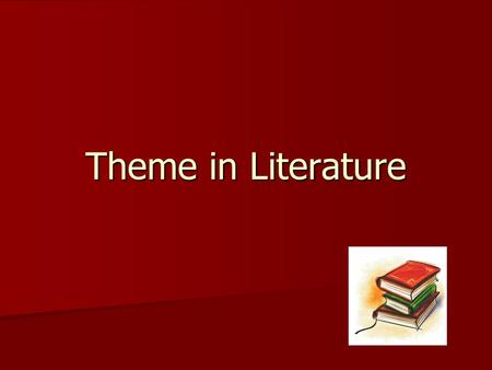Theme in Literature. Definition Theme: The central message or insight into life revealed through a literary work.