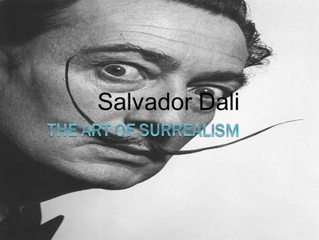 Salvador Dali. Information about Dali  He was born in Figurees, Catalonia, Spain.  was a prominent Spanish surrealist painter.  Dali was a skilled.
