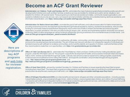 Become an ACF Grant Reviewer Here are descriptions of key ACF programs and web links for reviewer registration. Administration on Children, Youth and Families.