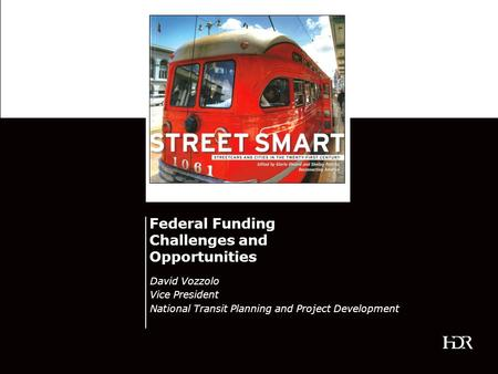 Federal Funding Challenges and Opportunities David Vozzolo Vice President National Transit Planning and Project Development.