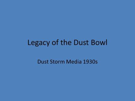 Legacy of the Dust Bowl Dust Storm Media 1930s. Prowers County, Colorado. Dust storm Courtesy of the Library of Congress America from the Great Depression.