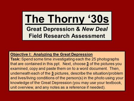 Objective I: Analyzing the Great Depression Task: Spend some time investigating each the 25 photographs that are contained in this ppt. Next, choose 3.