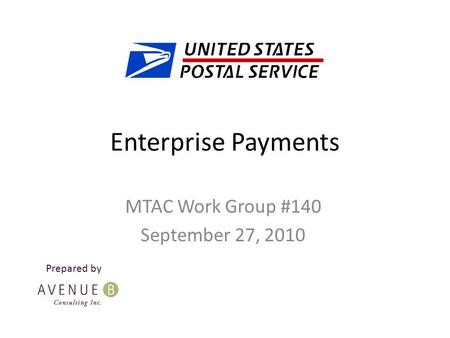 Enterprise Payments MTAC Work Group #140 September 27, 2010 Prepared by.