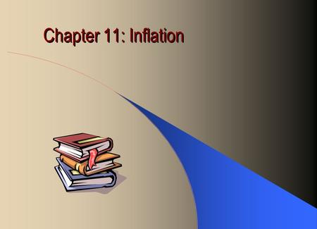 Chapter 11: Inflation. Inflation A continuous rise of the general price level General price level is measured by the Consumer Price Index (CPI): The weighted.