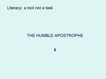 Literacy: a tool not a task THE HUMBLE APOSTROPHE '